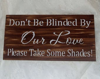 don't be blinded by our love please take some shades/brown white wedding/sunglasses sign/basket/Wood sign/Photo prop rustic stained wood