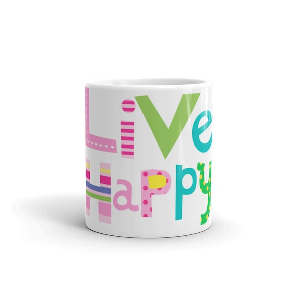 Live Happy Coffee Cup 11oz 15oz Mug made in the USA Be Positive