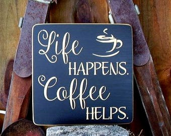 Coffee Sign, Coffee Bar Sign, Coffee Lovers Gift, Life Happens Coffee Helps, Coffee Wall Decor, Kitchen Sign, Kitchen Decor