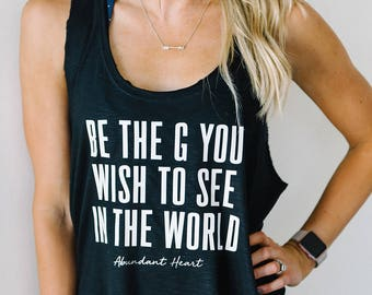 Be The G You Wish To See Favorite Tank  // Motivational Fitness Tank // Abundant Heart Apparel
