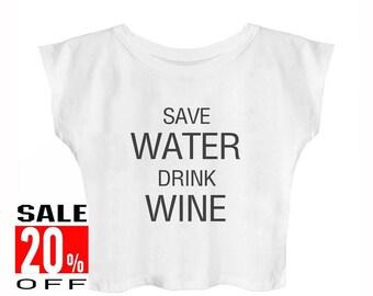 Save water drink wine shirt funny quote tshirt hipster graphic shirt slogan shirt women t shirt crop top teen girls shirt