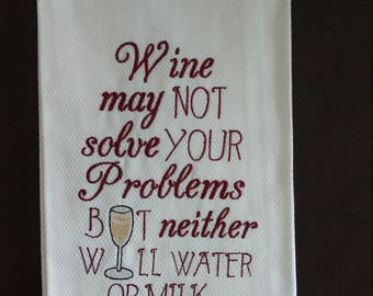 """Funny Embroidered Dish Towel Christmas Birthday Best Friend  Gift """"Wine,may not solve your problems, but neither will milk or water""""."""