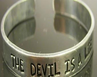The Devil Is a LIE ~ Cuff Bracelet ~ (Adjustable) Aluminum ~ Open Bangle Bracelet