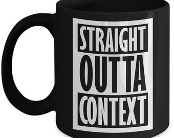 Straight Outta Context Funny Mug Gift for Writers Parody Grammar Joke Gag Sarcastic Coffee Cup