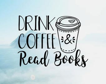 Drink Coffee & Read Books Vinyl Decal <More Colors Available> <One Decal> <Decal Only> <Ships 1-3 Business Days>
