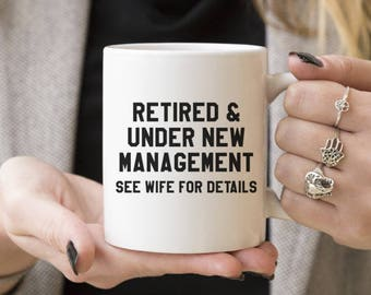 Retired Under New Management See Wife | Funny Gift, Coffee Mugs, Gift Ideas For Bachelor, Engagement Party, Husband, Fiance, Caffeine Lover