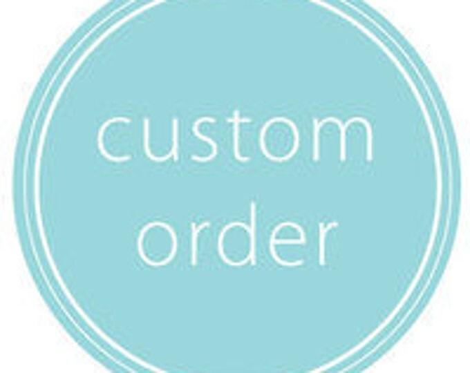 Custom for Jaimie R.