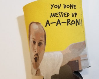 You Done Messed Up A-A-Ron-- Beverage Sleeve- Funny Gift- Drink Sleeve- Beverage Insulator- Can Sleeve- Cozie- Substitute Teacher