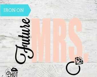 Bachelorette Party - Iron on Decal - Future Mrs. - Bridal Shower - Fiance - ANY COLOR - Tank Top - T Shirt - Bride To Be - Bride Gift A39