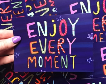 enjoy every moment - Motivational Postcard - Katie Abey - encouragement - inspirational quote