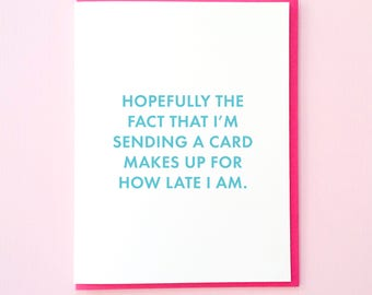 Belated Birthday Card. Late Card. Funny Greeting Card. All Occasions Card. Belated Card. Late Wedding Card. Late Anniversary Card