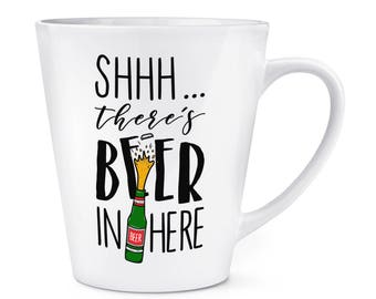 Shhh There's Beer In Here 12oz Latte Mug Cup