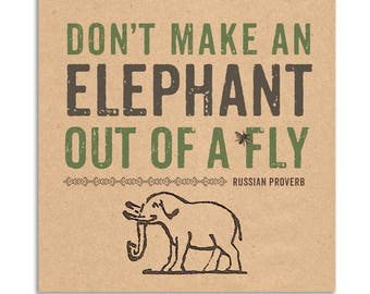 "Fun Wall Art with Russian Proverb: ""Don't make an elephant out of a fly"" (Don't sweat the small stuff.) Files to print at 5x5, 8x8 & 12x12"""