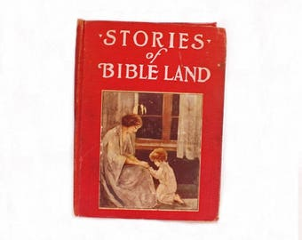 1924 Stories of Bible Land, Bible Stories, Childrens Stories, Childrens Bible Stories, Religious Book, Christian Book, Church Stories