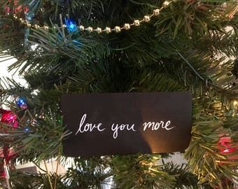 Black and White Wooden Sign  - 51. love you more