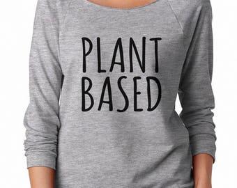Plant Based Shirt Funny Vegan Gifts Sweatshirt Women Fashion Sweatshirt Off Shoulder Sweatshirt Teen Sweatshirt Women Sweater Ladies Shirt