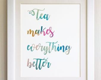 "QUOTE PRINT, Tea makes everything better, *UNFRAMED* 10""x8"", Modern Geometric Design"