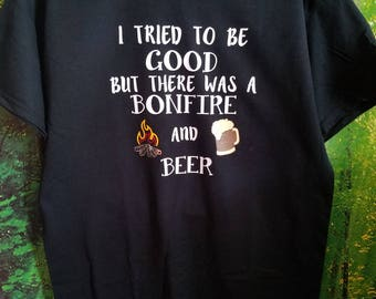 Bonfire and Beer shirt for the campfire, campout, camping trip, I tried to Be Good bonfire and beer t shirt, tee shirt, t shirt, camping