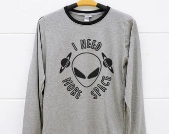 I Need More Space shirts Alien shirts. Graphic Funny Shirts Design Shirts Hipster Tshirts Ringer Shirts Long Sleeve Women Shirts Men Shirts