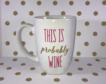 This is probably wine coffee mug, Wine quote, funny wine coffee mug, birthday gift, coffee lover, wine lover, girlfriend present, wine mug
