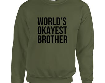 World's Okayest Brother Sweatshirt Funny Sweatshirt Saying Sweater Funny Jumper Gifts for Him Christmas Gift Quote Xmas Novelty Gift