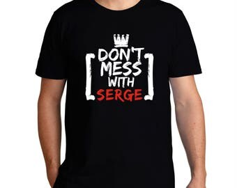 Don'T Mess With Serge T-Shirt