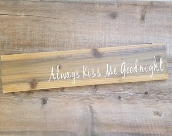 Always Kiss Me Goodnight Wood Sign. Always sign, Kiss me sign, Wedding shower gift, rustic wedding gift, wedding decor, always kiss me