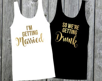I'm Getting Married We're Getting Drunk | Bachelorette Party Tanks | Bachelorette Party Shirts | Funny Tank Tops