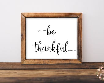 Thanksgiving Wall Art, Be Thankful Print or Printable, Thanksgiving Print or Printable, Thankful Wall Art, Living Room Wall Art, Bedroom Art