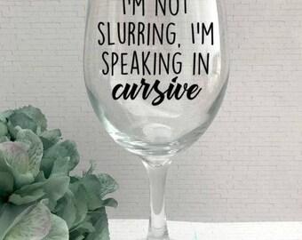 I'm not slurring, I'm speaking in cursive, Slurring Wine Glass, Funny Wine Glass, Im not slurring Wine Glass, Speaking In Cursive Wine Glass