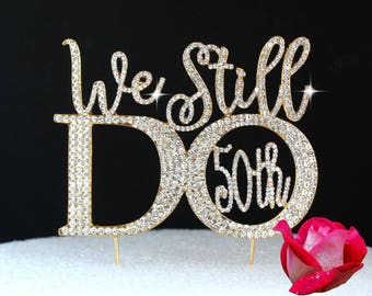 Gold Tone 50th Wedding Anniversray cake topper in Rhinestones. Wedding quotes topper We Still Do