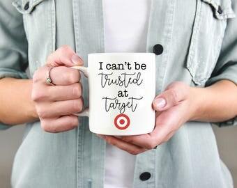 I Can't Be Trusted At Target, Target Mug, Funny Mug, Cup, Funny Gift, Present, Gift for Her, Birthday, Coffee Mug, Coffee Gift, Tea, Target