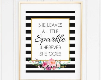 She leaves a little sparkle wherever she goes, wall art, printable sign,  kate spade inspired print, floral gold black stripe, party sign