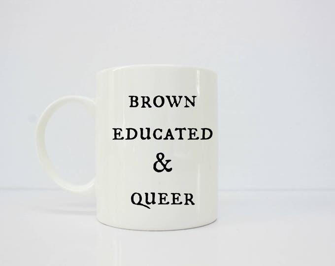 Brown Educated & Queer - gay - lesbian - queer- educated - brown girl - gay pride - gay - gay couple - gay art - lgbt - lgbt pride