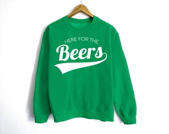Here For The Beers Sweatshirt - St Patrick's Day Sweatshirt - St Patty's Shirt - Shamrock Shirt - Irish Shirt - Day Drinking - Beer Shirt