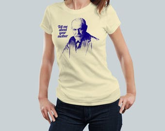 Tell Me about your Mother / Sigmund Freud Tee / Funny Psychoanalysis / Women's Fit T Shirt