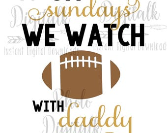 On sundays we watch football with daddy svg-Instant Digital Download