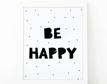 Be happy, Quote print, Children print, kids room decor, kids print, nursery print, wall art print, nursery wall art, scandinavian decor