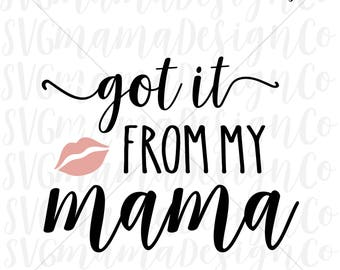 Got It From My Mama SVG Baby Toddler Girl SVG Cut File for Cricut and Silhouette