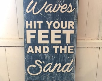 Let the waves hit your feet and the sand be your seat - hand crafted wood sign
