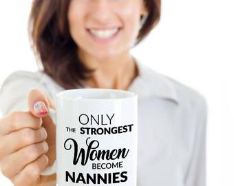 Nannie Gift - Nannie Coffee Mug - Only the Strongest Women Become Nannies Coffee Mug Ceramic Tea Cup
