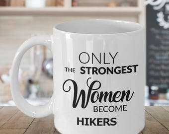 Hiking Gift - Hiking Coffee Mug - Only the Strongest Women Become Hikers Coffee Mug Ceramic Tea Cup