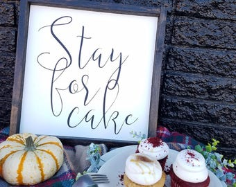 Stay for Cake, Kitchen sign, Diningroom sign, dining room sign, dessert sign, wood sign, farmhouse decor, kitchen decor