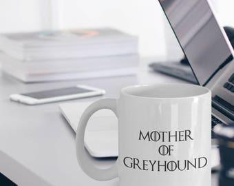 Greyhound Gifts -  Greyhound Mug - Greyhound Dog - Mother Of Greyhound - Mother Of Dragons