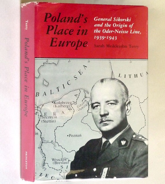 Poland's Place in Europe: General Sikorski and the Origin of the Oder-Neisse Line, 1939-1943 Sarah Meiklejohn Terry 1983