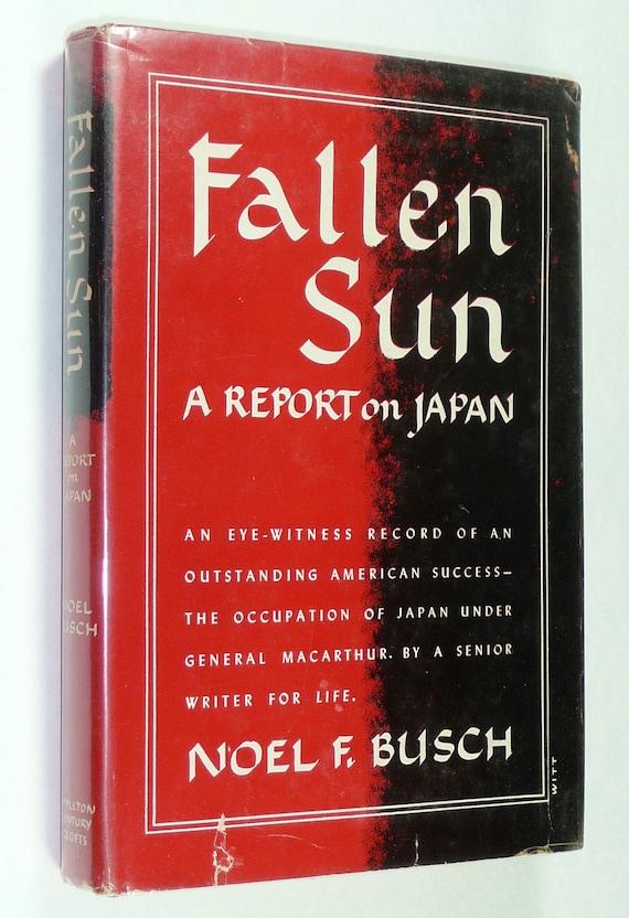 Fallen Sun: a Report on Japan by Noel F. Busch 1st Edition Hardcover HC w/ Dust Jacket DJ 1948 Appleton-Century World War II