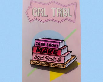 Good Books Make Bad Girls And Dangerous Women Enamel Pin / Book Pins / Reading Pin / Book Lover Pin / Book Worms / Bookish / Love To Read