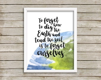 To Forget How To Dig The Earth And Tend The Soil Is To Forget Ourselves-Gandhi Print-Earth Print-Save Environment-Instant Download-Wall Art