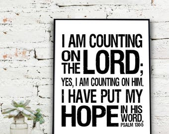 Printable Wall Art, Psalm 130:5 NLT | I am counting on the Lord; yes I am counting on Him. I have put my hope in His word  {DIGITAL FILE}