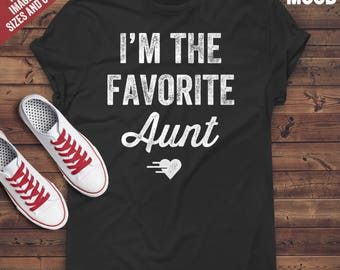 I'm The Favorite Aunt T-Shirt - Perfect Tee-Shirt for funny aunt, best auntie ever, crazy aunt and sassy auntie